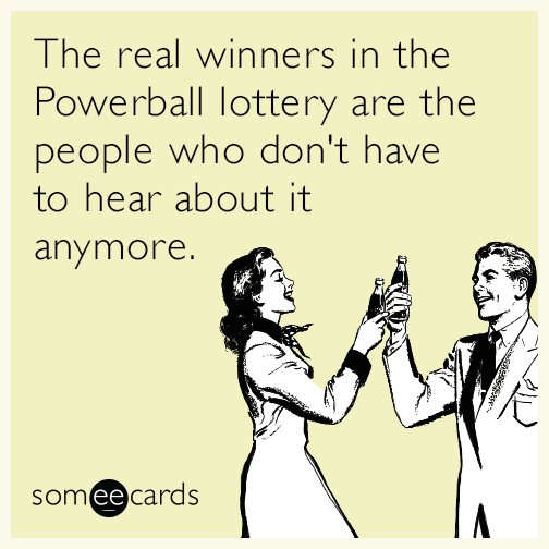 The real winners in the Powerball lottery are the people who don't have to hear about it anymore.