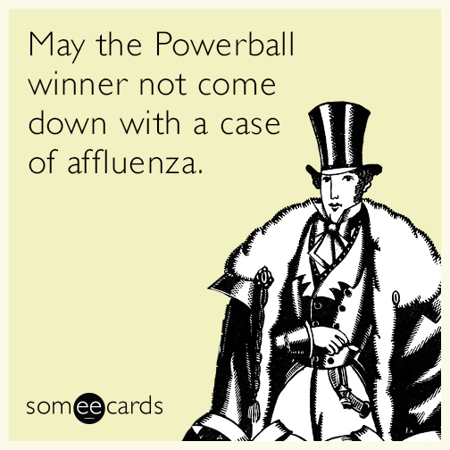 May the Powerball winner not come down with a case of affluenza.