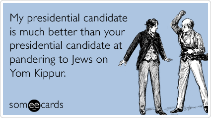 My presidential candidate is much better than your presidential candidate at pandering to Jews on Yom Kippur.