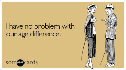 I Have No Problem With Our Age Difference Flirting Ecard
