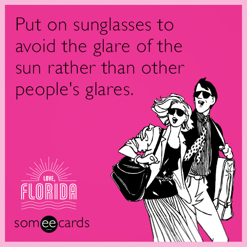 Put on sunglasses to avoid the glare of the sun rather than other people's glares.