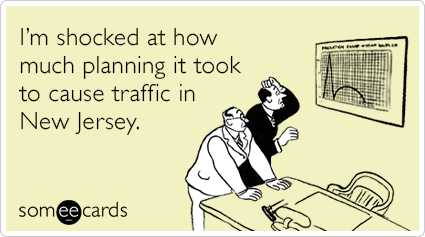 I'm shocked at how much planning it took to cause traffic in New Jersey.