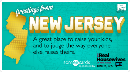 Greetings from New Jersey, a great place to raise your kids and to judge the way everyone else raises theirs.
