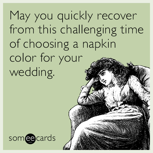 May you quickly recover from this challenging time of choosing a napkin color for your wedding.