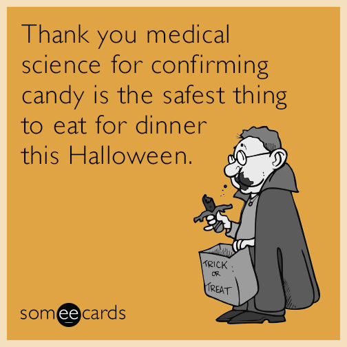 Thank you medical science for confirming candy is the safest thing to eat for dinner this Halloween.
