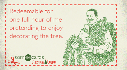 Redeemable for one full hour of me pretending to enjoy decorating the tree.