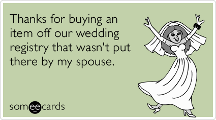 Thanks for buying an item off our wedding registry that wasn't put there by my spouse.