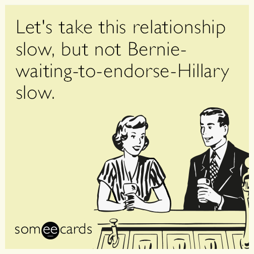 Let's take this relationship slow, but not Bernie-waiting-to-endorse-Hillary slow.