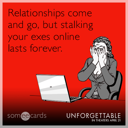 Relationships come and go, but stalking your exes online lasts forever