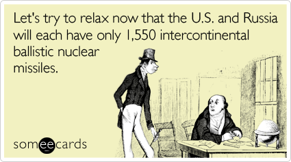 Lets Try To Relax Now That The US And Russia Will Each Have Only 1550 Intercontinental