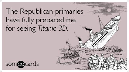 The Republican primaries have fully prepared me for seeing Titanic 3D