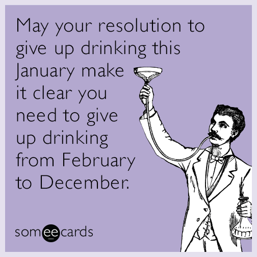 New Yearu0027s Memes. May Your Resolution To Give Up Drinking This January Make  It Clear You Need To Give