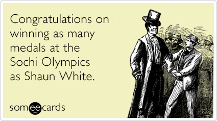 Congratulations on winning as many medals at the Sochi Olympics as Shaun White.