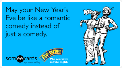 May your New Year's Eve be like a romantic comedy and not just a comedy.