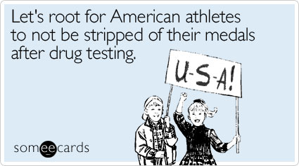 Let's root for American athletes to not be stripped of their medals after drug testing