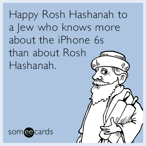 Happy Rosh Hashanah to a Jew who knows more about the iPhone 6 than about Rosh Hashanah.