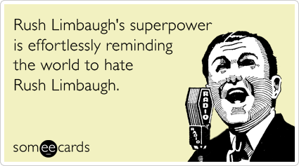 Rush Limbaugh's superpower is effortlessly reminding the world to hate Rush Limbaugh.