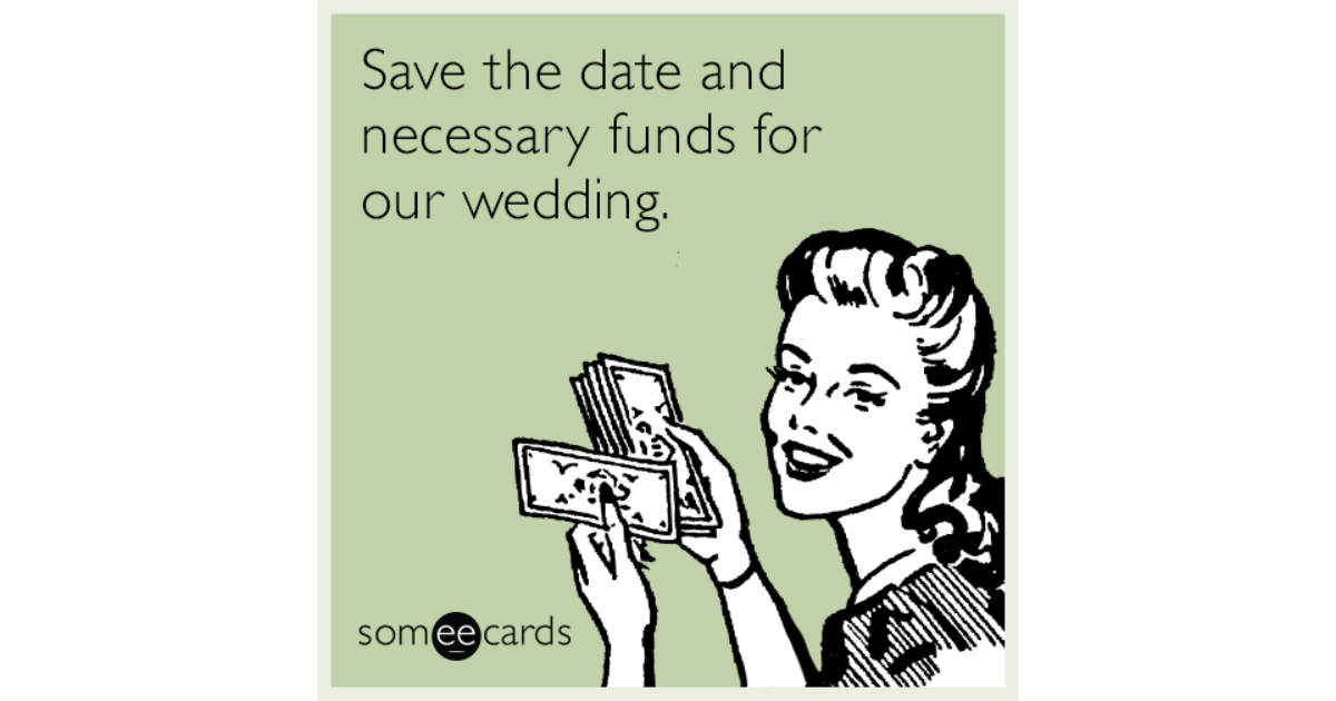Save The Date And Necessary Funds For Our Wedding