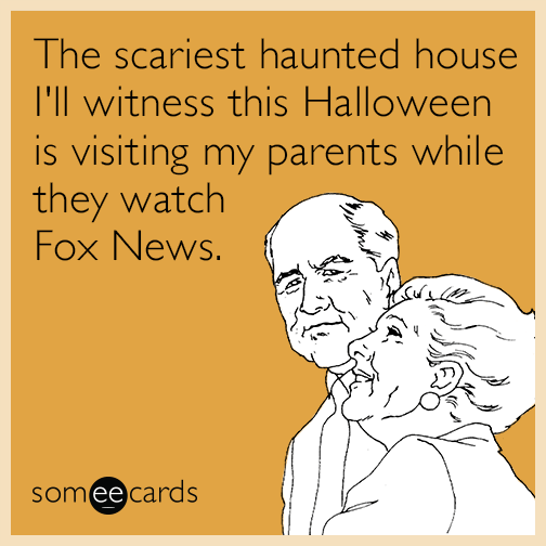 The scariest haunted house I'll witness this Halloween is visiting my parents while they watch Fox News.