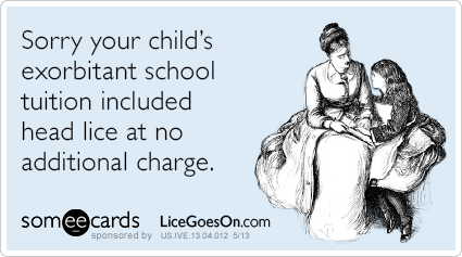 Sorry your child's exorbitant school tuition included head lice at no additional charge.