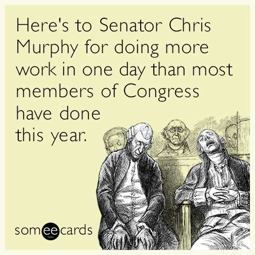 Here's to Senator Chris Murphy for doing more work in one day than most members of Congress have done this year.