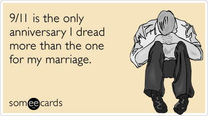 9/11 is the only anniversary I dread more than the one for my marriage.