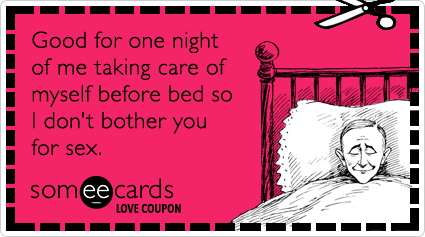 Love Coupon: Good for one night of me taking care of myself before bed so I don't bother you for sex.