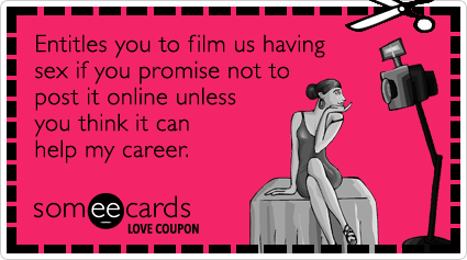Love Coupon: Entitles you to film us having sex if you promise not to post it online unless you think it can help my career.