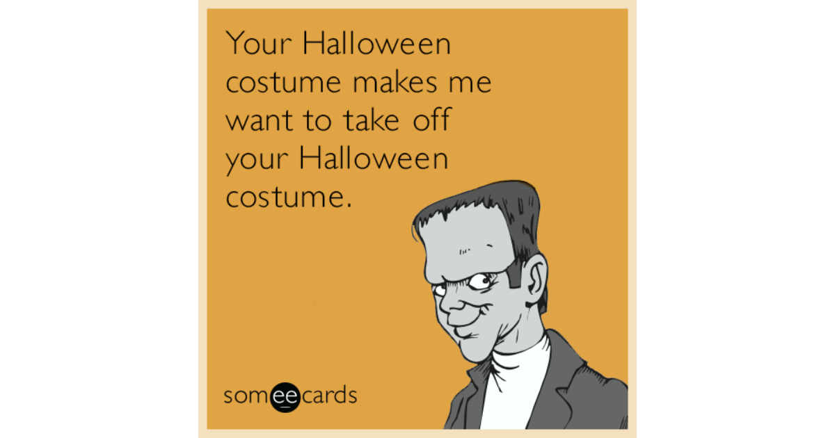 Your Halloween costume makes me want to take off your Halloween costume. |  Halloween Ecard