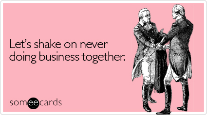 Let's shake on never doing business together