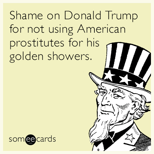 Shame on Donald Trump for not using American prostitutes for his golden showers.