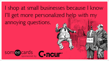 Entrepreneur small business week concur capitalism funny ecard i shop at small businesses because i know ill get more personalized help with colourmoves
