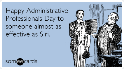 Happy Administrative Professionals Day to someone almost as effective as Siri