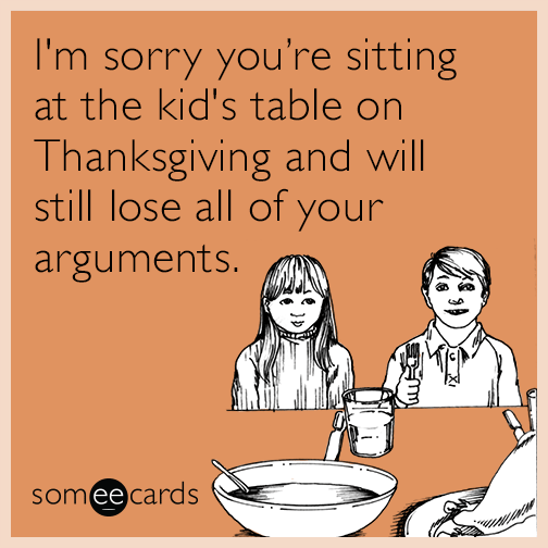 I'm sorry you're sitting at the kid's table on Thanksgiving and will still lose all of your arguments.