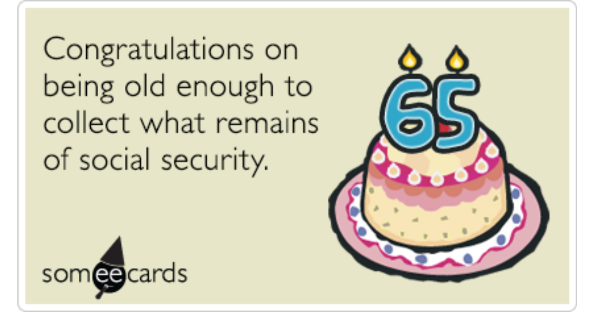 Sixty Five Retirement Social Security Scraps Funny Ecard