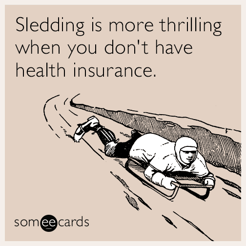 Sledding is more thrilling when you don't have health insurance.