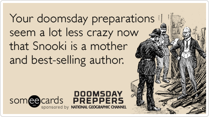 Your doomsday preparations seem a lot less crazy now that Snooki is a mother and best-selling author.