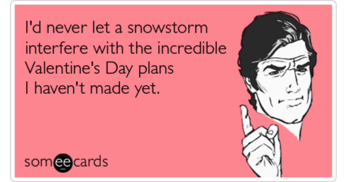 valentines day plans winter weather snowstorm funny ecard, Ideas