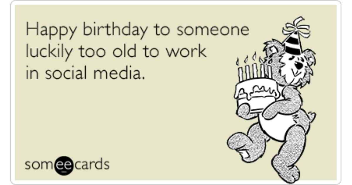 Birthday Social Media Aged Old Internet Funny Ecard – Some E Cards Birthday