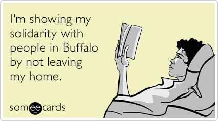 I'm showing my solidarity with people in Buffalo by not leaving my home.