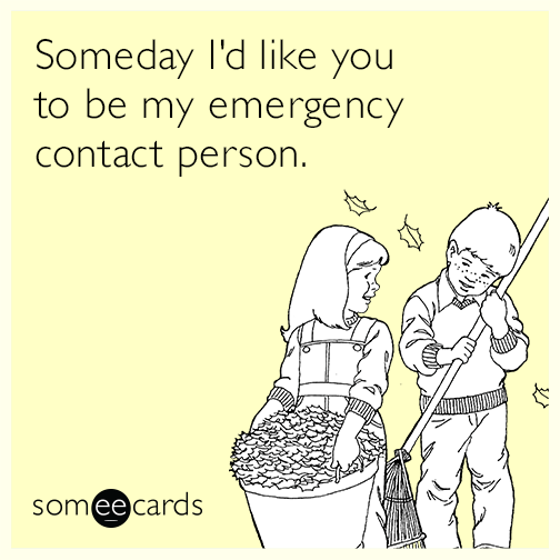 Someday I'd like you to be my emergency contact person