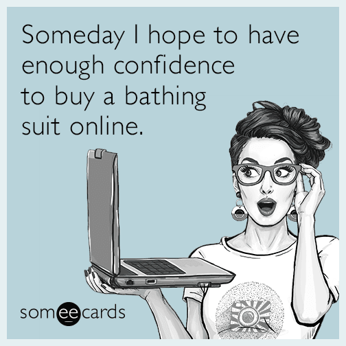 Someday I hope to have enough confidence to buy a bathing suit online.