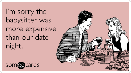 I'm sorry the babysitter was more expensive than our date night. | Apology  Ecard