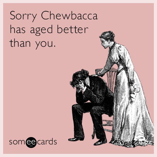 Sorry Chewbacca Has Aged Better Than You Apology Ecard