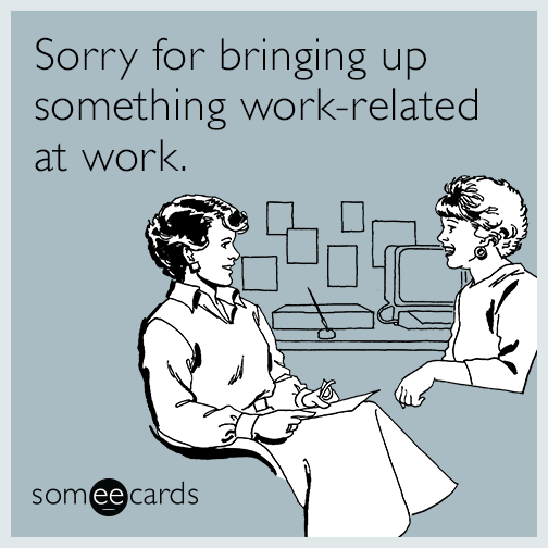 Sorry for bringing up something work-related at work