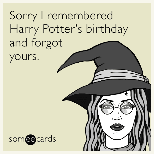 Sorry I Remembered Harry Potters Birthday And Forgot Yours Random Card