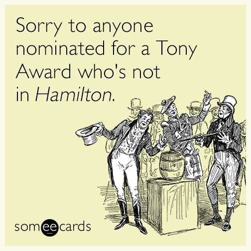 Sorry to anyone nominated for a Tony Award who's not in ​Hamilton.