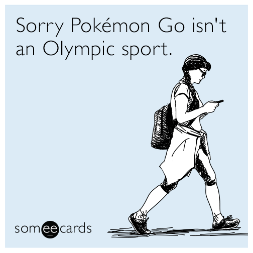 Sorry Pokeman Go isn't an Olympic sport.