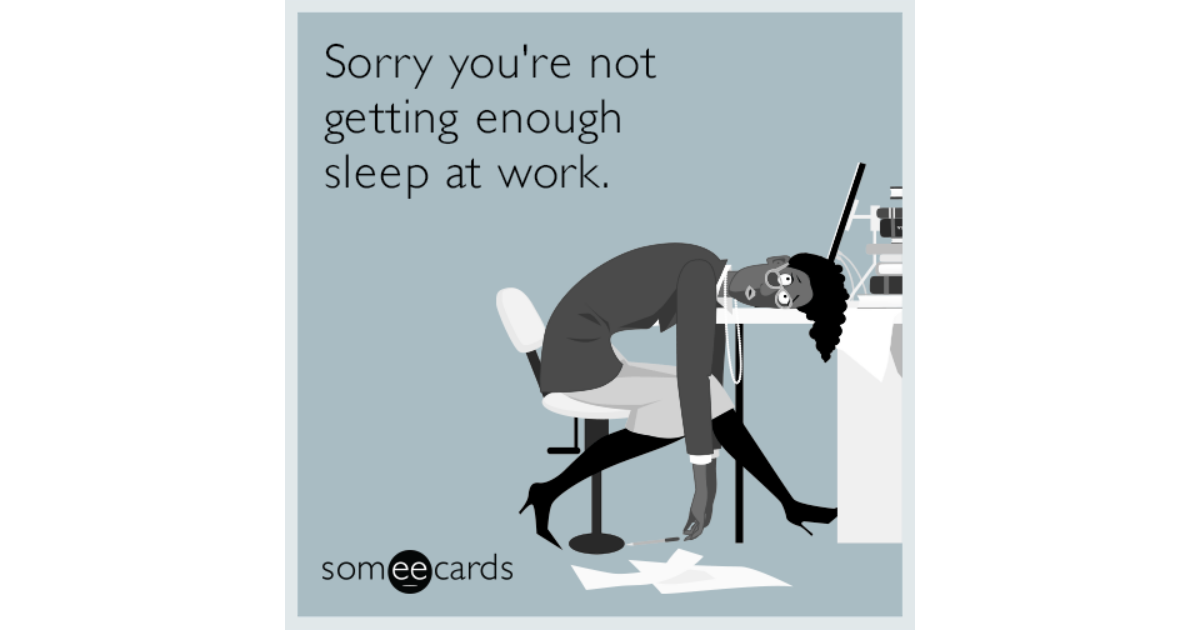 Sorry You're Not Getting Enough Sleep At Work. | Workplace ...