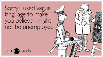 Sorry I used vague language to make you believe I might not be unemployed